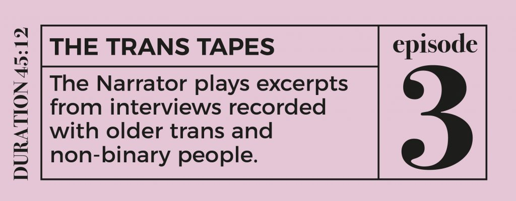 button for episode 3 - text reads: THE TRANS TAPES The Narrator plays excerpts from interviews recorded with older trans and non-binary people.